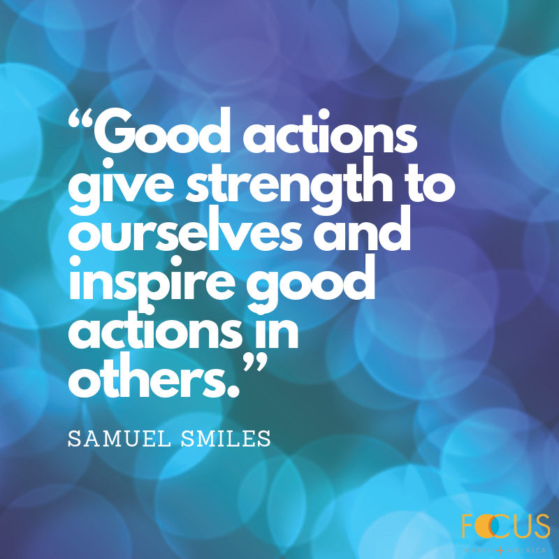 """Good actions give strength to ourselves and inspire good actions in others."" Samuel Smiles"