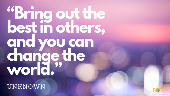 Bring out the best in others and you can change the world